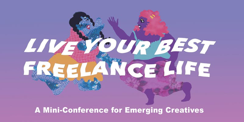 Live Your Best Freelance Life: A Free Conference For Emerging Creatives + Cultural Workers