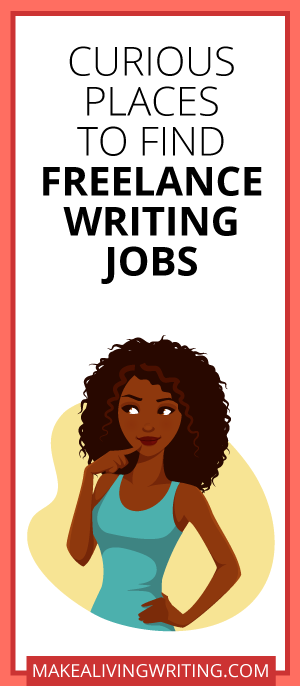 Need Work? Curious Places to Find Freelance Writing Jobs