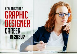 How to Start a Graphic Designer Career in 2020?