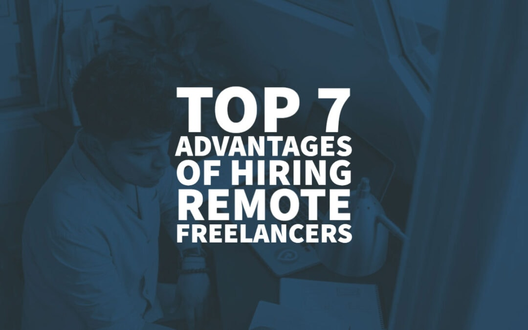 Top 7 Advantages of Hiring Remote Freelancers
